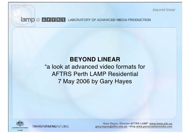 "beyond linear               BEYOND LINEAR ""a look at advanced video formats for    AFTRS Perth LAMP Residential      7 May..."