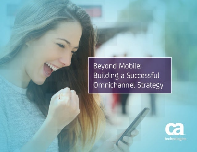 Beyond Mobile: Building a Successful Omnichannel Strategy
