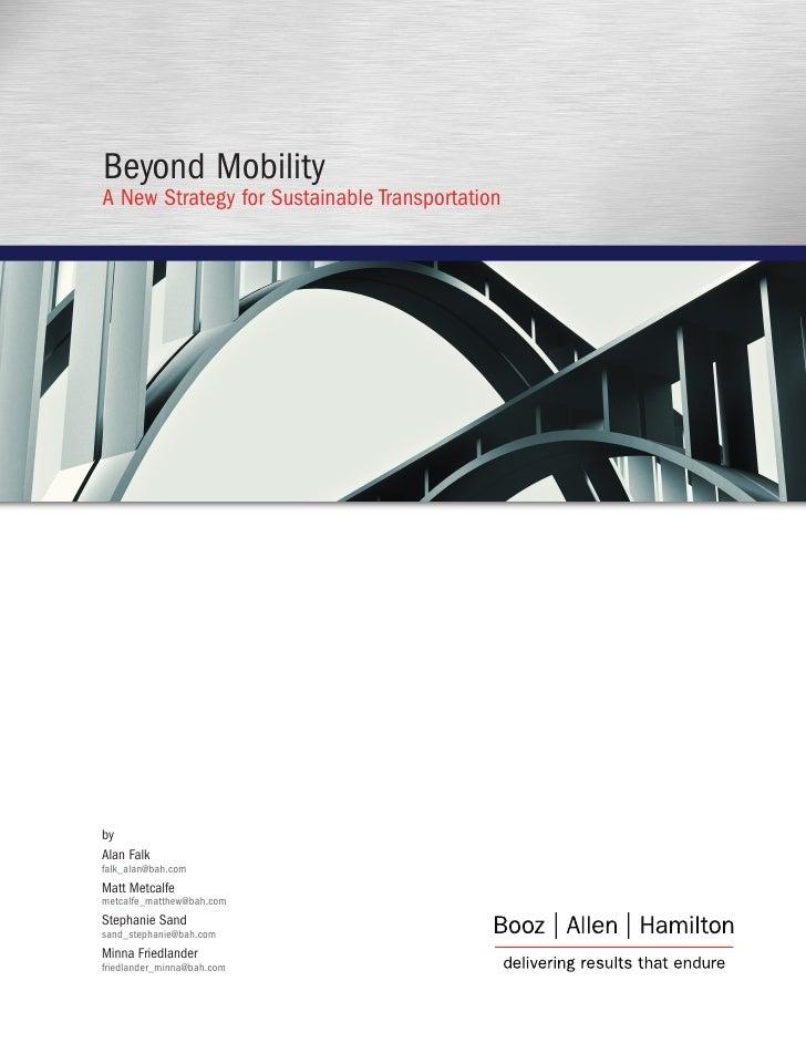 Beyond MobilityA New Strategy for Sustainable TransportationbyAlan Falkfalk_alan@bah.comMatt Metcalfemetcalfe_matthew@bah....