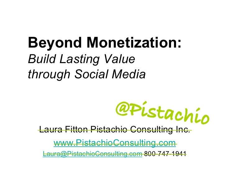 Beyond Monetization: Build Lasting Value through Social Media                         @Pistachi                           ...
