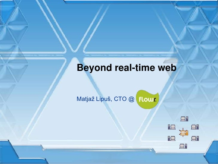 Beyond real-time web<br />Matjaž Lipuš, CTO @  <br />