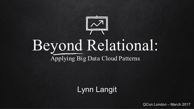 Beyond Relational: Applying Big Data Cloud Patterns Lynn Langit QCon London – March 2017