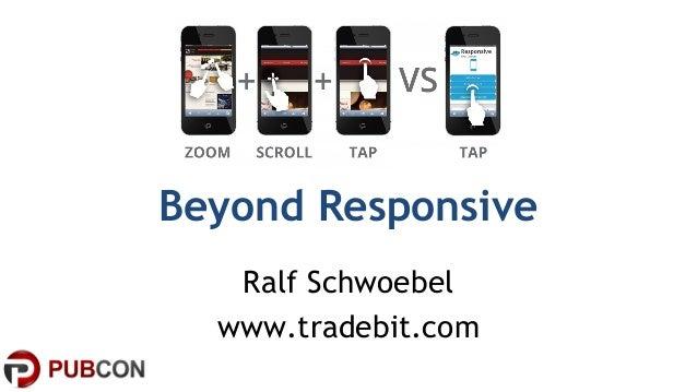 Beyond Responsive  Ralf Schwoebel  www.tradebit.com