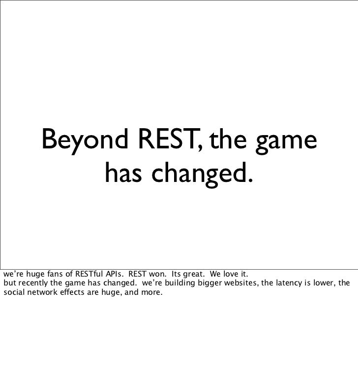 Beyond REST, the game              has changed.   we're huge fans of RESTful APIs. REST won. Its great. We love it. but re...