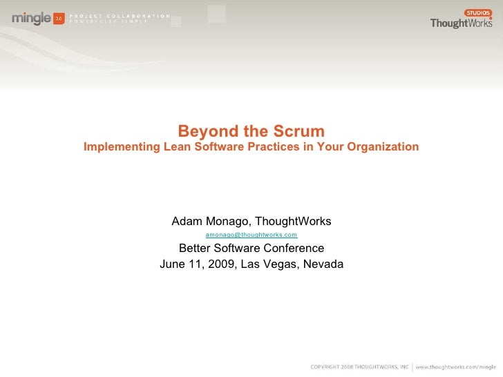 Beyond the Scrum Implementing Lean Software Practices in Your Organization <ul><li>Adam Monago, ThoughtWorks </li></ul><ul...