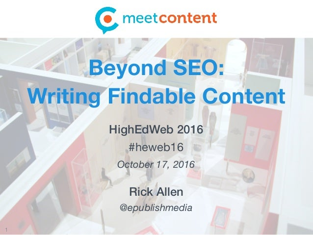 1 Rick Allen @epublishmedia Beyond SEO:  Writing Findable Content HighEdWeb 2016 #heweb16 October 17, 2016
