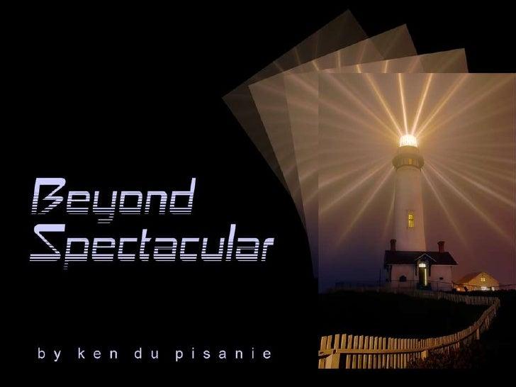 Beyond Spectacular Slide 1