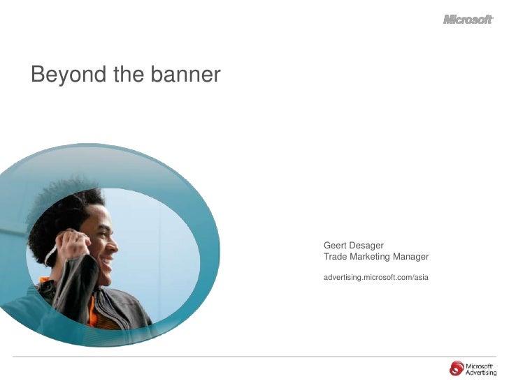 Beyond the banner                         Geert Desager                     Trade Marketing Manager                      a...