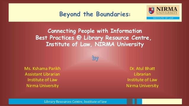 Library Resources Centre, Institute of law Beyond the Boundaries: Ms. Kshama Parikh Assistant Librarian Institute of Law N...