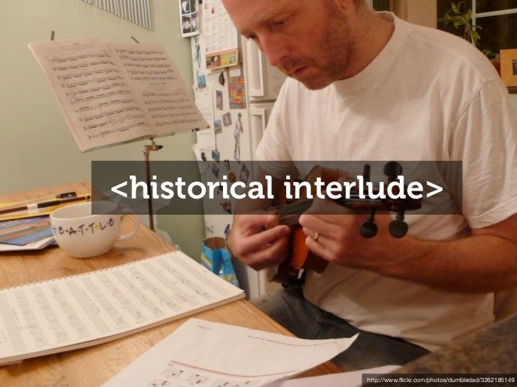<historical interlude>                  http://www.flickr.com/photos/dumbledad/3262185149