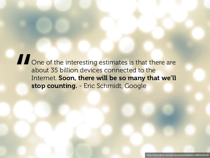 """""""One of the interesting estimates is that there areabout 35 billion devices connected to theInternet. Soon, there will be ..."""