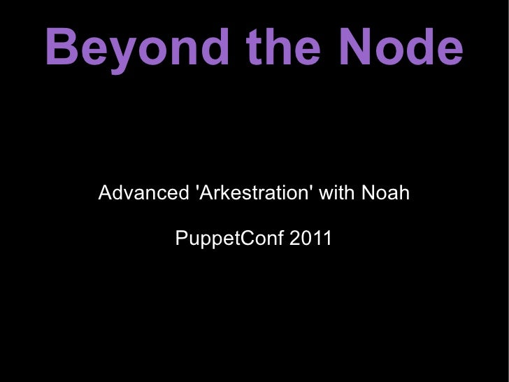 Beyond the Node Advanced 'Arkestration' with Noah PuppetConf 2011