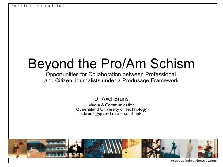 Beyond the Pro/Am Schism Opportunities for Collaboration between Professional  and Citizen Journalists under a Produsage F...