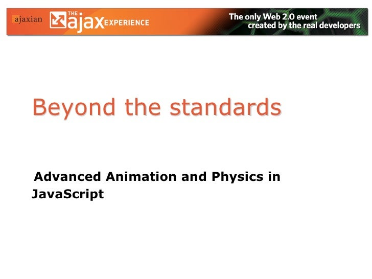 Beyond the standards  Advanced Animation and Physics in JavaScript