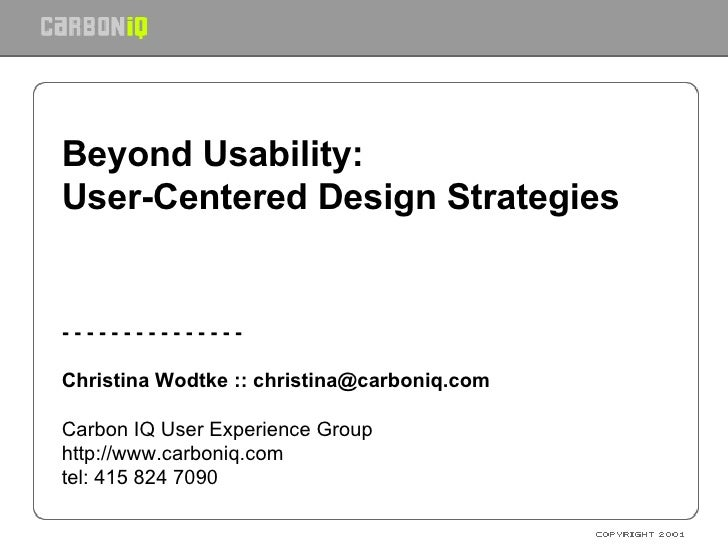 Beyond Usability: User-Centered Design Strategies - - - - - - - - - - - - - - - Christina Wodtke :: christina@carboniq.com...