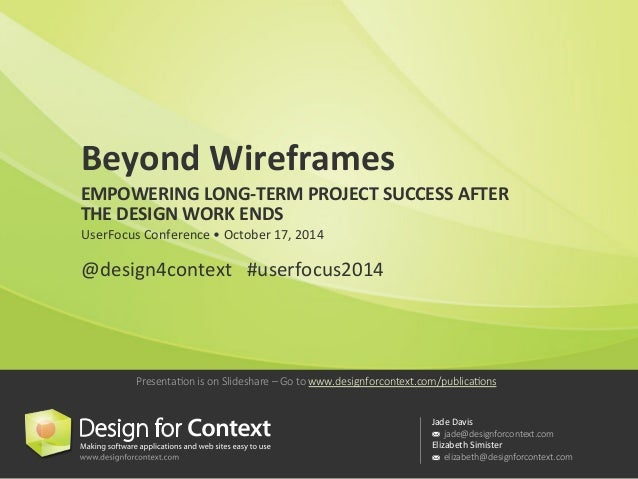 Beyond  Wireframes  EMPOWERING  LONG-‐TERM  PROJECT  SUCCESS  AFTER  THE  DESIGN  WORK  ENDS  UserFocus  Conference  •  O...