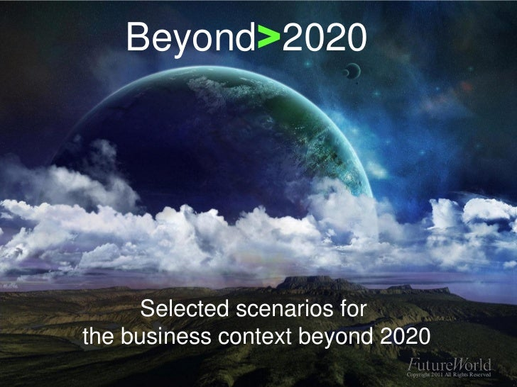 Beyond>2020     Selected scenarios forthe business context beyond 2020                             Copyright 2011 All Righ...