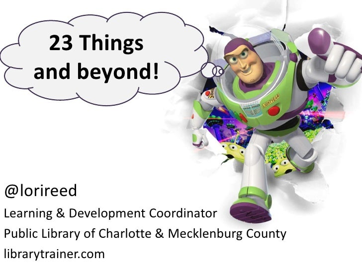23 Things<br />and beyond!<br />@lorireed<br />Learning & Development Coordinator<br />Public Library of Charlotte & Meckl...