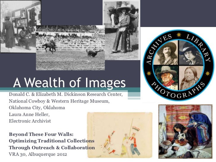 A Wealth of ImagesDonald C. & Elizabeth M. Dickinson Research Center,National Cowboy & Western Heritage Museum,Oklahoma Ci...