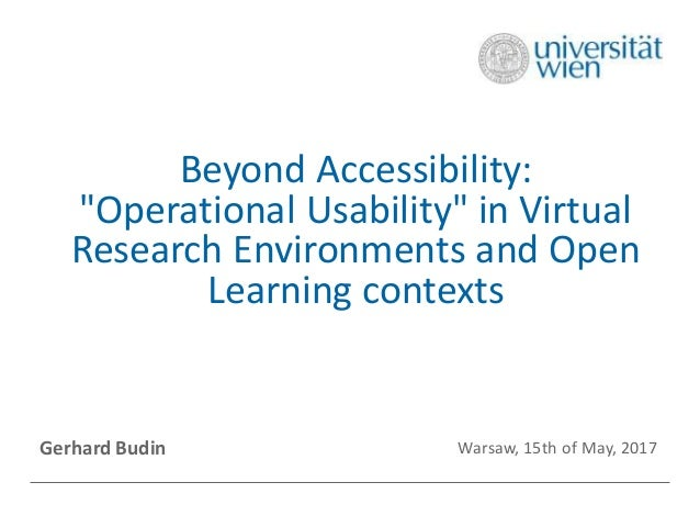 """Beyond Accessibility: """"Operational Usability"""" in Virtual Research Environments and Open Learning contexts Gerhard Budin Wa..."""