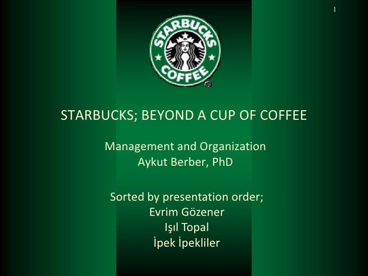 1STARBUCKS; BEYOND A CUP OF COFFEE     Management and Organization          Aykut Berber, PhD      Sorted by presentation ...