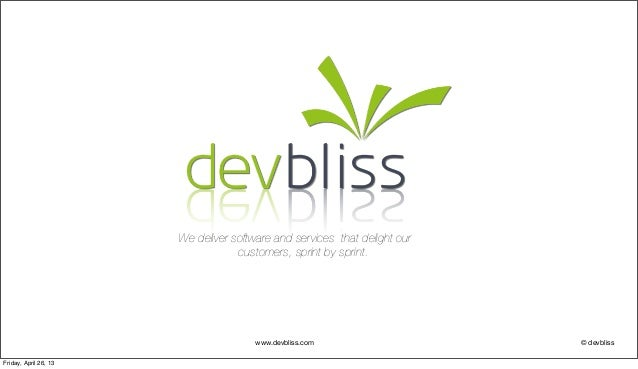 www.devbliss.com © devblissWe deliver software and services that delight ourcustomers, sprint by sprint.Friday, April 26, 13