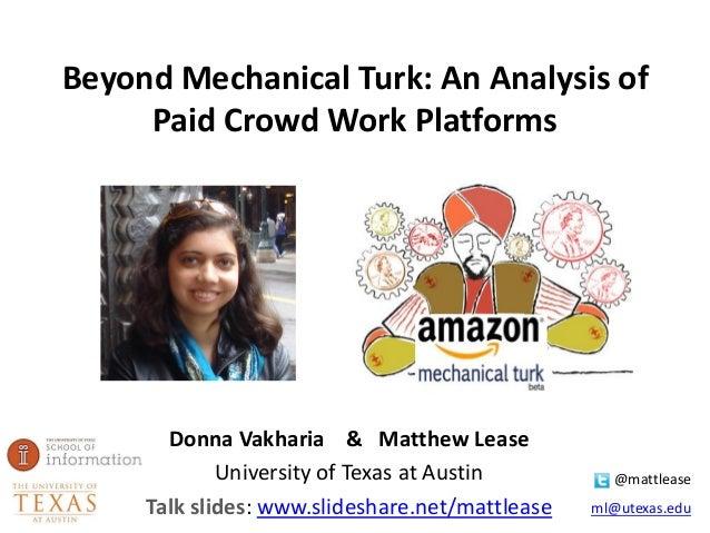 @mattlease ml@utexas.edu Beyond Mechanical Turk: An Analysis of Paid Crowd Work Platforms Donna Vakharia & Matthew Lease U...