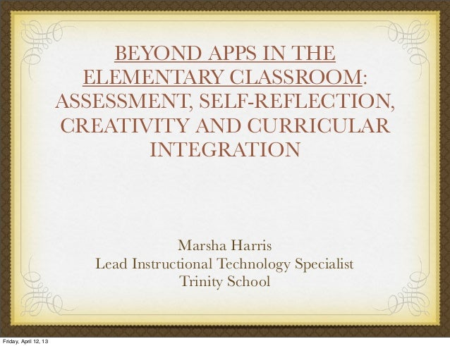 BEYOND APPS IN THE                         ELEMENTARY CLASSROOM:                       ASSESSMENT, SELF-REFLECTION,       ...