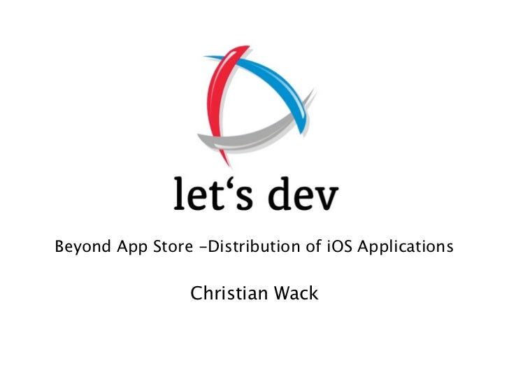 Beyond App Store -Distribution of iOS Applications                Christian Wack