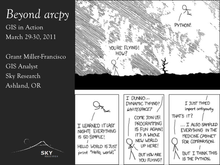 Beyond arcpy GIS in Action March 29-30, 2011 Grant Miller-Francisco GIS Analyst Sky Research  Ashland, OR