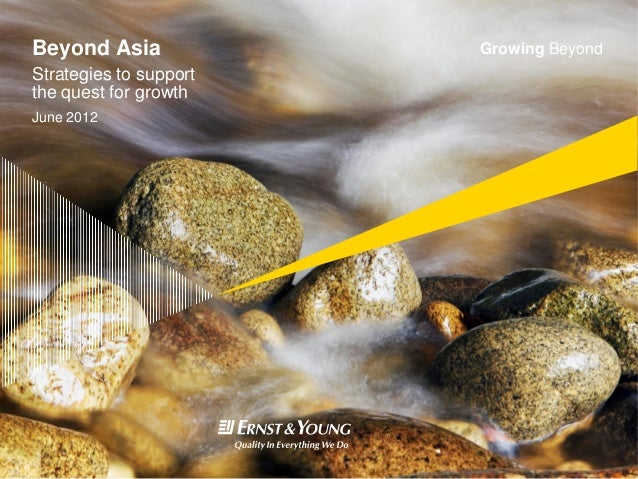 Beyond Asia             Growing BeyondStrategies to supportthe quest for growthJune 2012