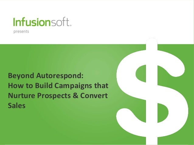 Beyond Autorespond:How to Build Campaigns thatNurture Prospects & ConvertSales
