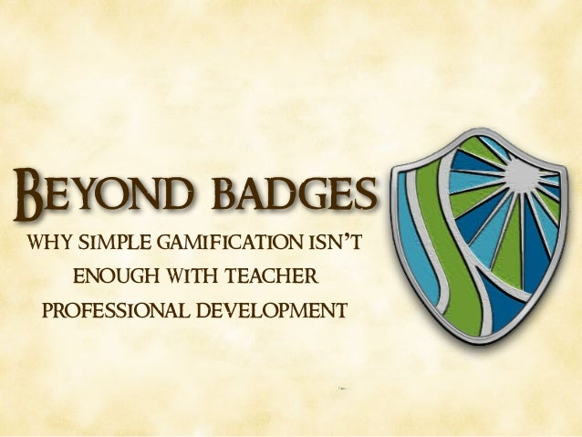 Beyond badges why simple gamification isn't enough with teacher professional development