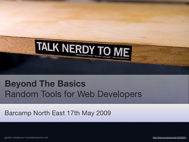 Beyond The Basics Random Tools for Web Developers  Barcamp North East 17th May 2009   gareth rushgrove | morethanseven.net...