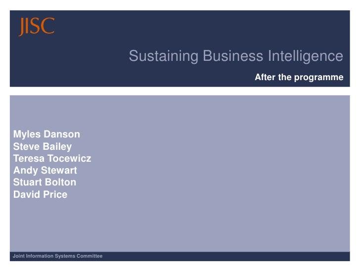 Sustaining Business Intelligence                                                        After the programmeMyles DansonSte...