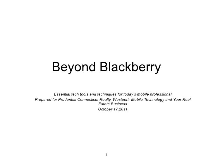 Beyond Blackberry          Essential tech tools and techniques for today's mobile professionalPrepared for Prudential Conn...