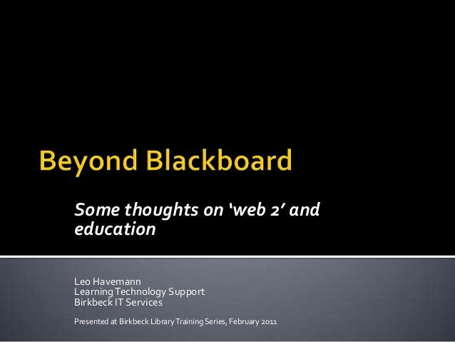 Some thoughts on 'web 2' andeducationLeo HavemannLearning Technology SupportBirkbeck IT ServicesPresented at Birkbeck Libr...