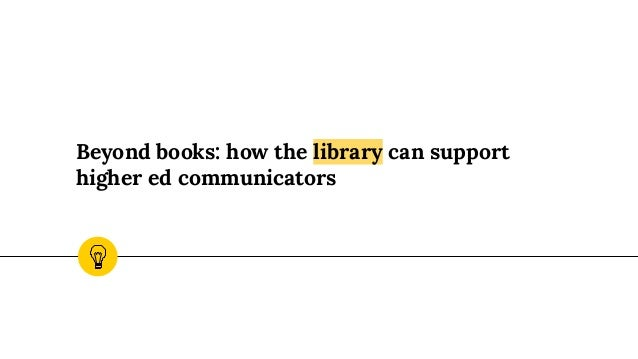 Beyond books: how the library can support higher ed communicators