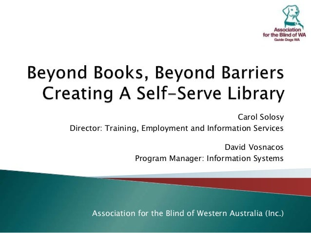 Carol Solosy Director: Training, Employment and Information Services David Vosnacos Program Manager: Information Systems A...