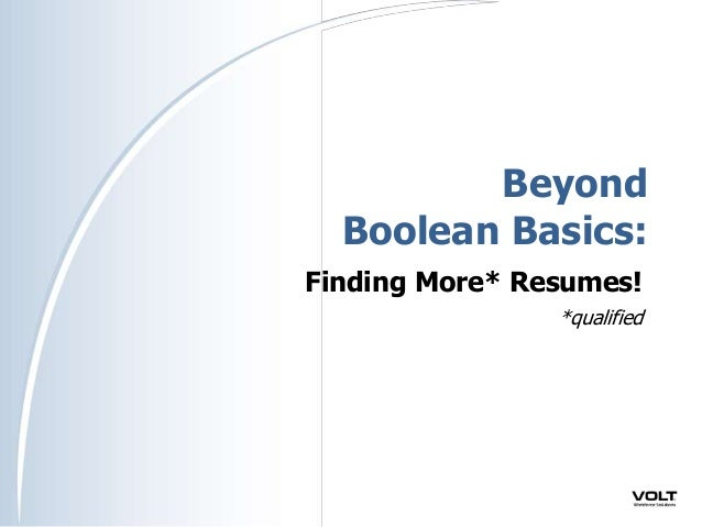Beyond Boolean Basics: Finding More* Resumes!  Finding Resumes