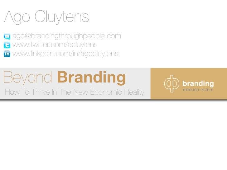 Ago Cluytens   ago@brandingthroughpeople.com   www.twitter.com/acluytens   www.linkedin.com/in/agocluytens   Beyond Brandi...