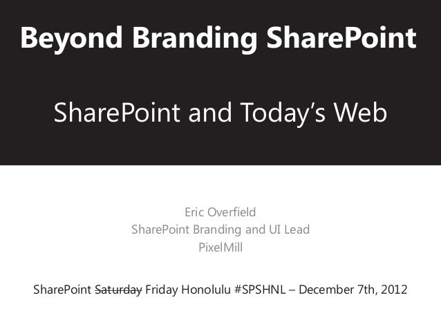 Beyond Branding SharePoint   SharePoint and Today's Web                         Eric Overfield                SharePoint B...