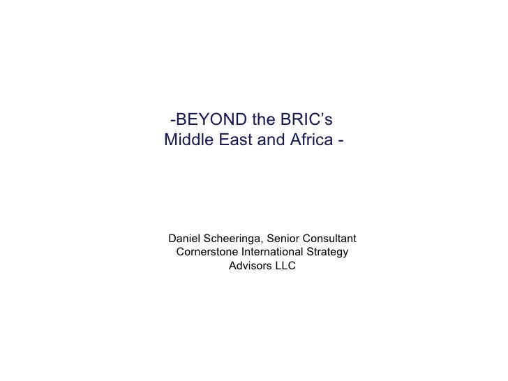 -BEYOND the BRIC's  Middle East and Africa - Daniel Scheeringa, Senior Consultant Cornerstone International Strategy Advis...