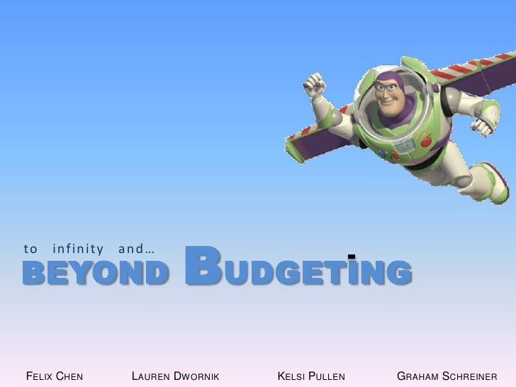 beyond Budgeting<br />to   infinity   and… <br />Felix Chen               Lauren DwornikKelsiPullen                Graham ...