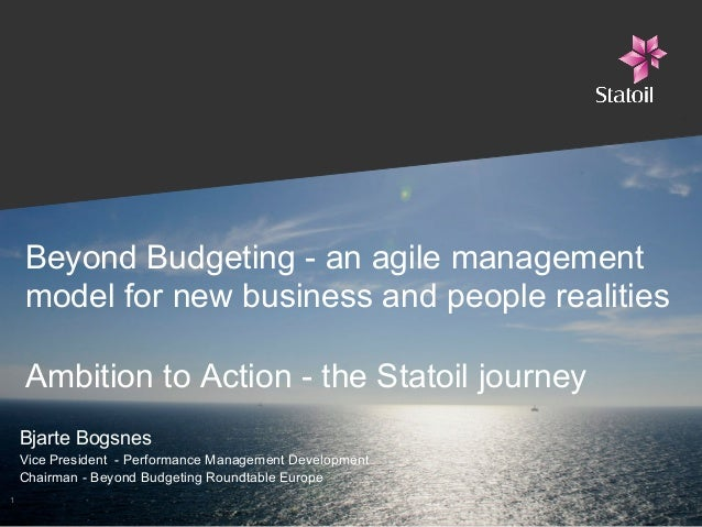 Beyond Budgeting - an agile management model for new business and people realities Ambition to Action - the Statoil journe...
