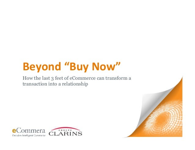 """1 Beyond  """"Buy  Now""""   How the last 3 feet of eCommerce can transform a transaction into a relationship"""