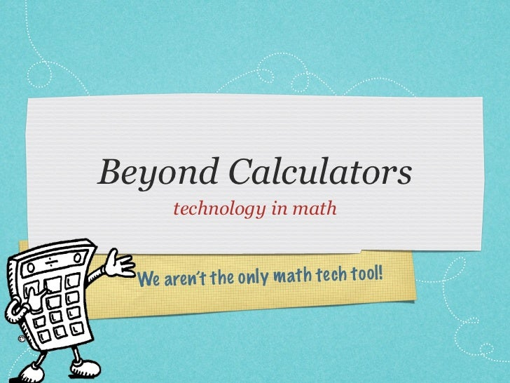 Beyond Calculators        technology in math  We a re n't th e on ly m ath te ch to ol !