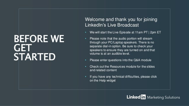Welcome and thank you for joining LinkedIn's Live Broadcast • We will start the Live Episode at 11am PT | 2pm ET • Please ...