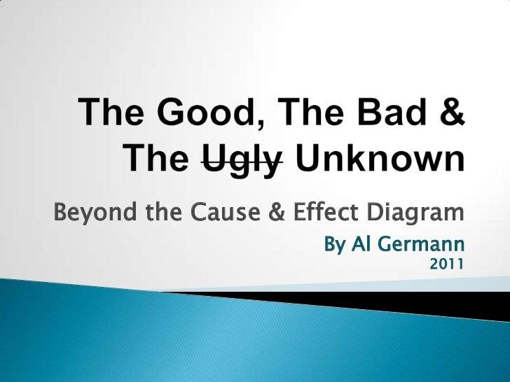 Beyond the Cause & Effect Diagram                     By Al Germann                              2011