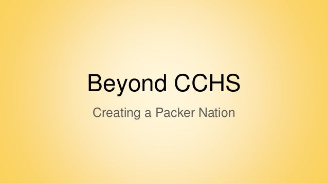 Beyond CCHS Creating a Packer Nation
